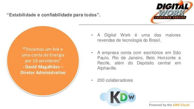 • A Digital Work é uma das maiores revendas de tecnologia do Brasil. • A empresa conta com escritórios em São Paulo, Rio d...