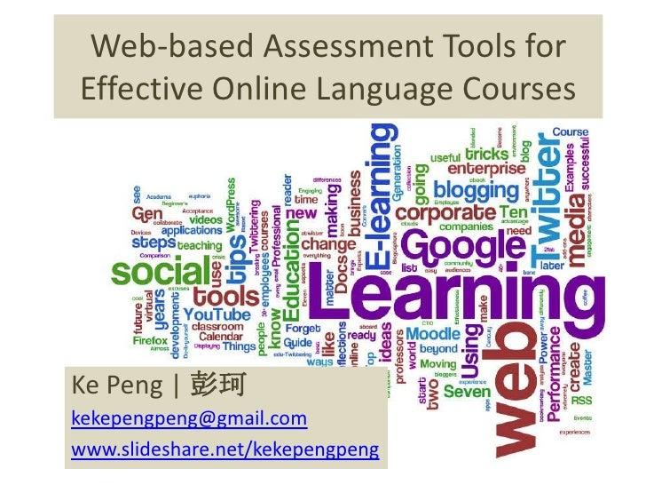 Web-based Assessment Tools for Effective Online Language Courses<br />KePeng   彭珂kekepengpeng@gmail.comwww.slideshare.net/...