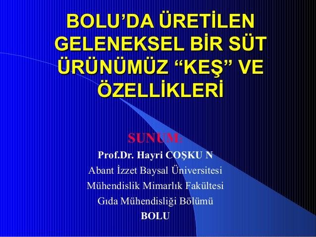 """BOLU'DA ÜRETİLENBOLU'DA ÜRETİLEN GELENEKSEL BİR SÜTGELENEKSEL BİR SÜT ÜRÜNÜMÜZ """"KEŞ"""" VEÜRÜNÜMÜZ """"KEŞ"""" VE ÖZELLİKLERİÖZELLİ..."""