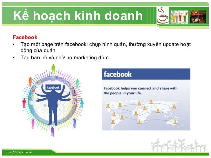 <ul><li>Facebook </li></ul><ul><li>Tạo một page trên facebook: chụp hình quán, thường xuyên update hoạt động của quán </li...