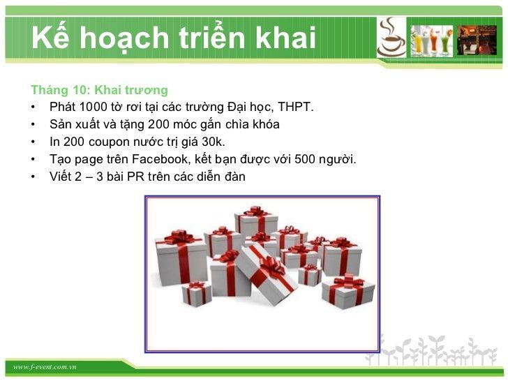 Kế hoạch triển khai <ul><li>Tháng 10: Khai trương </li></ul><ul><li>Phát 1000 tờ rơi tại các trường Đại học, THPT. </li></...