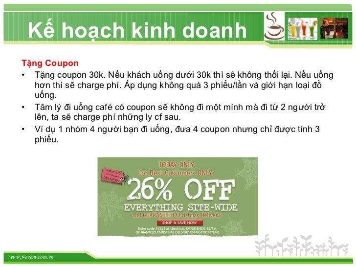 <ul><li>Tặng Coupon </li></ul><ul><li>Tặng coupon 30k. Nếu khách uống dưới 30k thì sẽ không thối lại. Nếu uống hơn thì sẽ ...