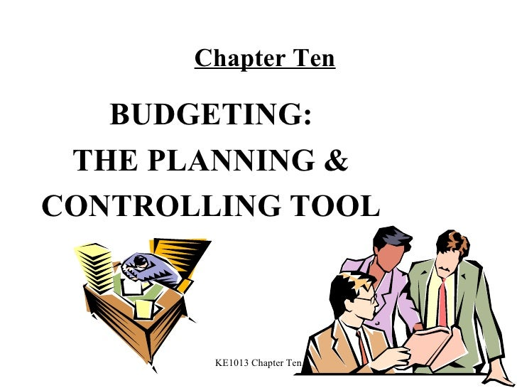 Chapter Ten BUDGETING: THE PLANNING & CONTROLLING TOOL