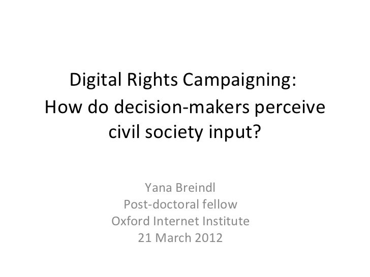Digital Rights Campaigning:How do decision-makers perceive       civil society input?            Yana Breindl         Post...