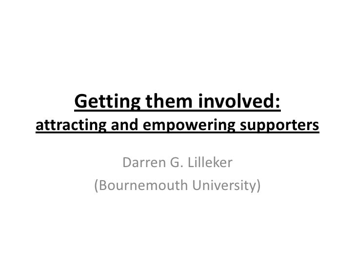 Getting them involved:attracting and empowering supporters           Darren G. Lilleker       (Bournemouth University)