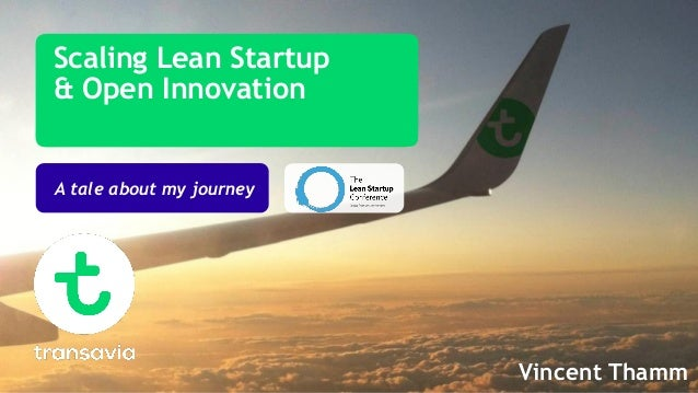 Scaling Lean Startup & Open Innovation A tale about my journey Vincent Thamm