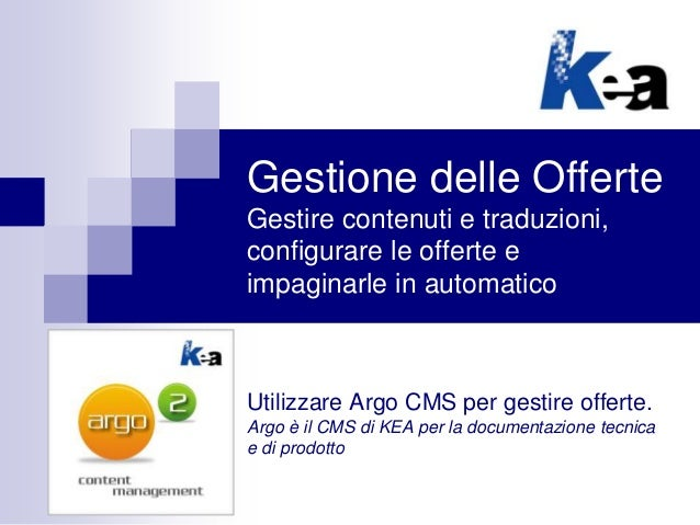Gestione delle Offerte Gestire contenuti e traduzioni, configurare le offerte e impaginarle in automatico Utilizzare Argo ...