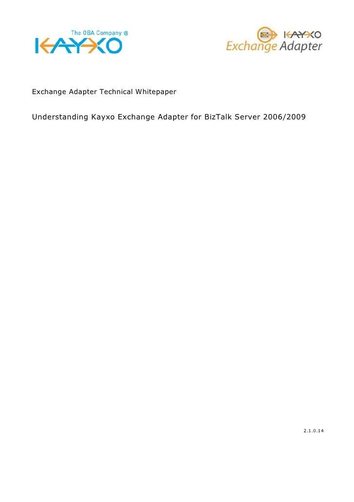 Exchange Adapter Technical Whitepaper   Understanding Kayxo Exchange Adapter for BizTalk Server 2006/2009                 ...