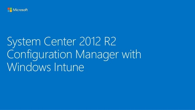 System Center 2012 R2 Configuration Manager with Windows Intune