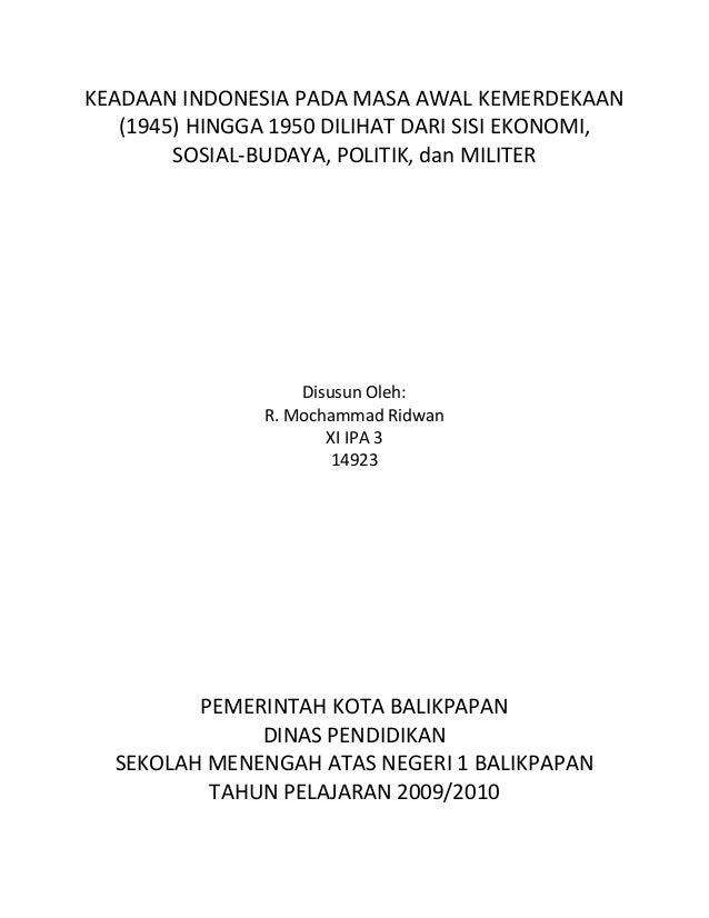 KEADAAN INDONESIA PADA MASA AWAL KEMERDEKAAN   (1945) HINGGA 1950 DILIHAT DARI SISI EKONOMI,        SOSIAL-BUDAYA, POLITIK...