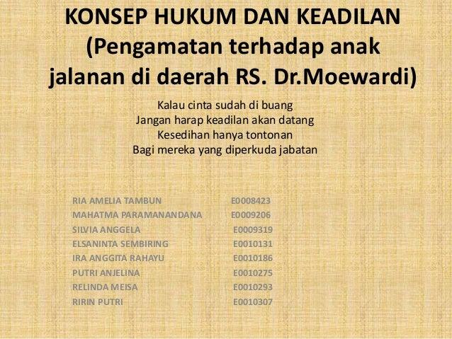 KONSEP HUKUM DAN KEADILAN(Pengamatan terhadap anakjalanan di daerah RS. Dr.Moewardi)RIA AMELIA TAMBUN E0008423MAHATMA PARA...