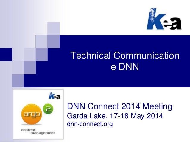 Technical Communication e DNN DNN Connect 2014 Meeting Garda Lake, 17-18 May 2014 dnn-connect.org