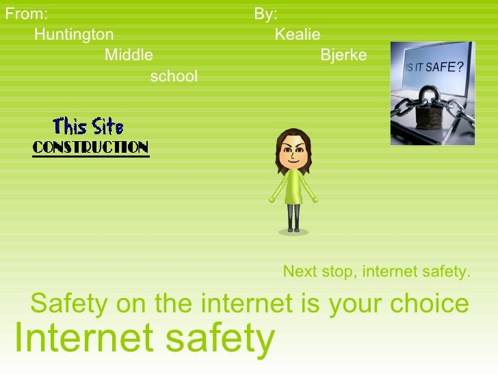 Internet safety Safety on the internet is your choice Huntington Middle   school From: By: Kealie Bjerke Next stop, intern...