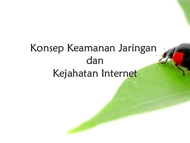 Konsep Keamanan Jaringan           dan    Kejahatan Internet
