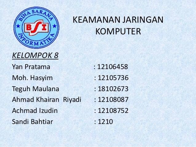 KEAMANAN JARINGAN                     KOMPUTERKELOMPOK 8Yan Pratama            : 12106458Moh. Hasyim            : 12105736...