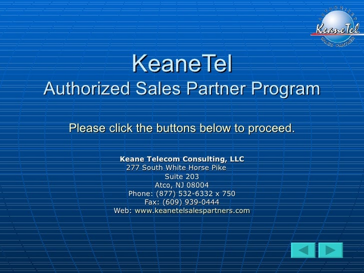 KeaneTel Authorized Sales Partner Program Please click the buttons below to proceed. Keane Telecom Consulting, LLC 277 Sou...