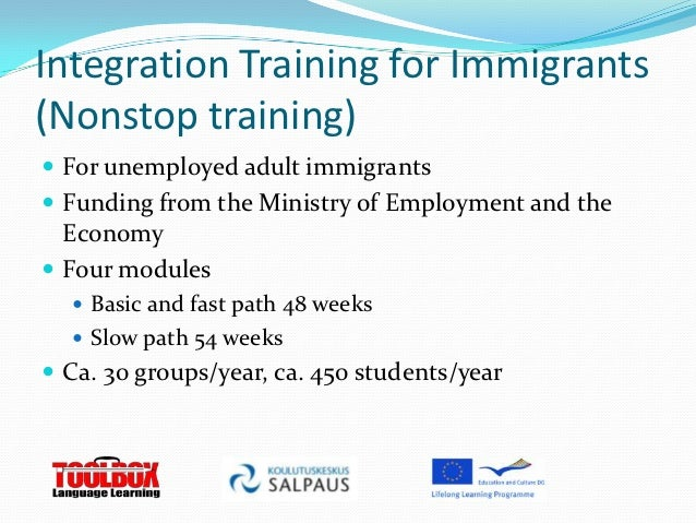 Integration Training for Immigrants(Nonstop training) For unemployed adult immigrants Funding from the Ministry of Emplo...