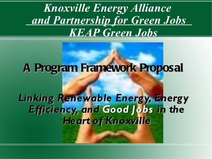 Knoxville Energy Alliance  and Partnership for Green Jobs  KEAP Green Jobs A Program Framework Proposal Linking Renewable ...