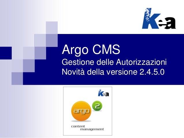 Argo CMS Gestione delle Autorizzazioni Novità della versione 2.4.5.0