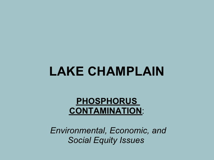LAKE CHAMPLAIN       PHOSPHORUS     CONTAMINATION:  Environmental, Economic, and     Social Equity Issues