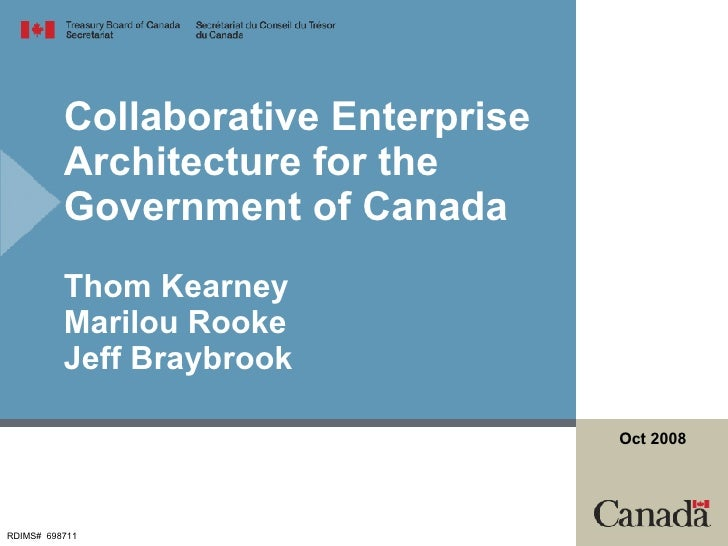 Collaborative Enterprise Architecture for the Government of Canada  Thom Kearney Marilou Rooke Jeff Braybrook RDIMS#  6987...