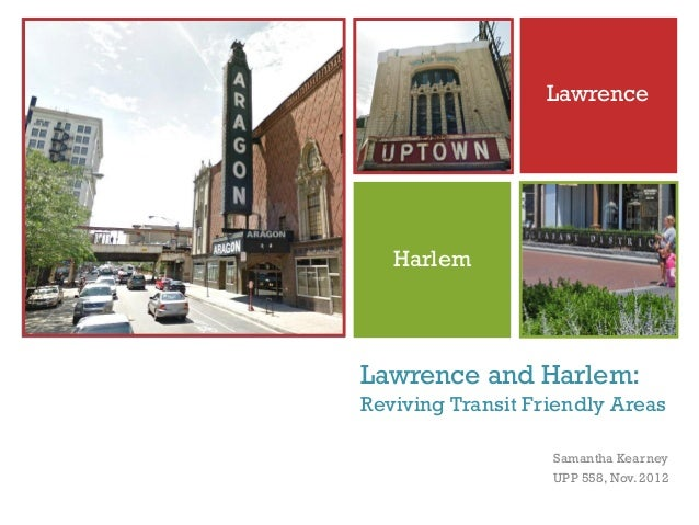 +                      Lawrence       Harlem    Lawrence and Harlem:    Reviving Transit Friendly Areas                   ...