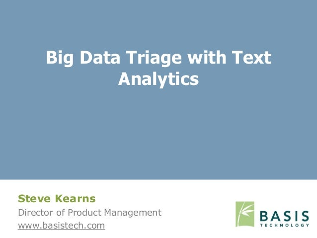 Steve Kearns Director of Product Management www.basistech.com Big Data Triage with Text Analytics