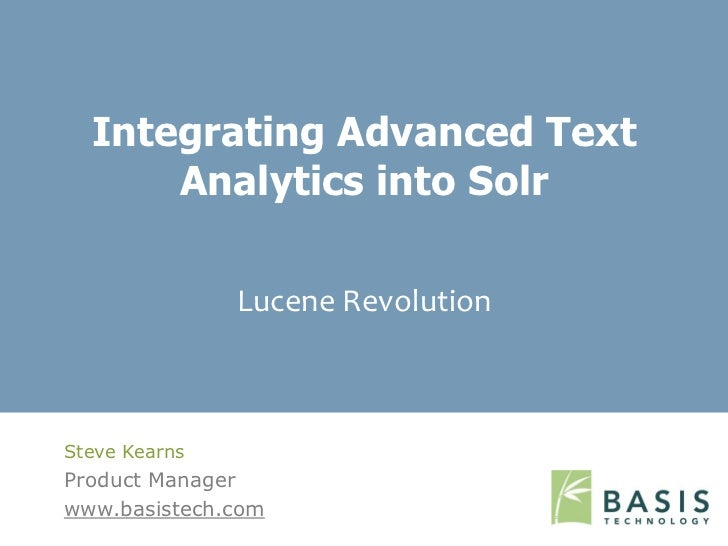 Integrating Advanced Text      Analytics into Solr               Lucene RevolutionSteve KearnsProduct Managerwww.basistech...