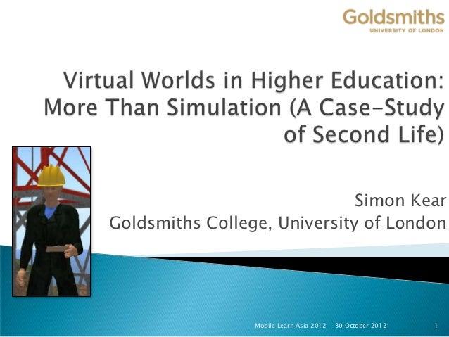 Simon KearGoldsmiths College, University of London                 Mobile Learn Asia 2012   30 October 2012   1