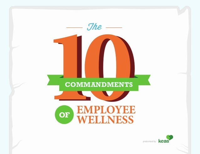 10      The COMMANDMENTSOF     EMPLOYEE     WELLNESS                presented by