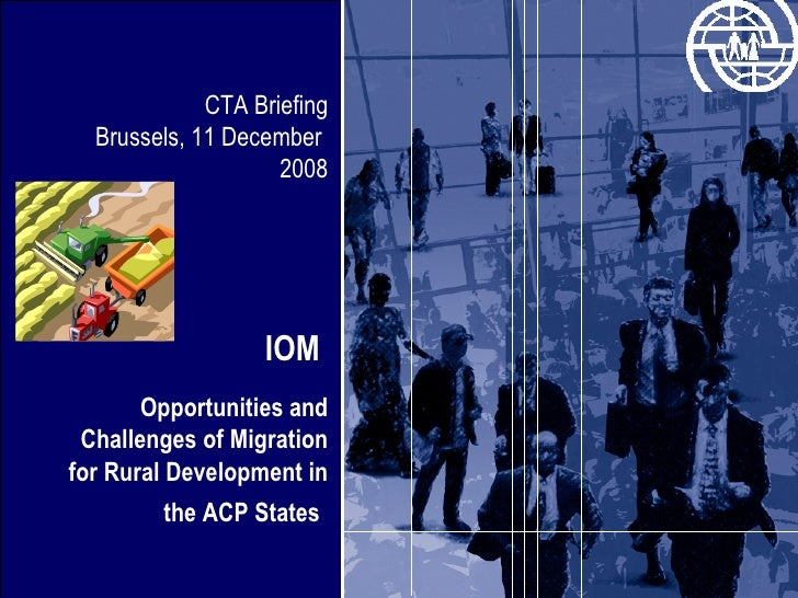 CTA Briefing Brussels, 11 December  2008 IOM  Opportunities and Challenges of Migration for Rural Development in the ACP S...