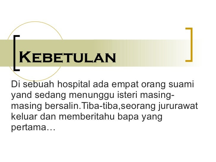 Kebetulan Di sebuah hospital ada empat orang suami yand sedang menunggu isteri masing-masing bersalin.Tiba-tiba,seorang ju...