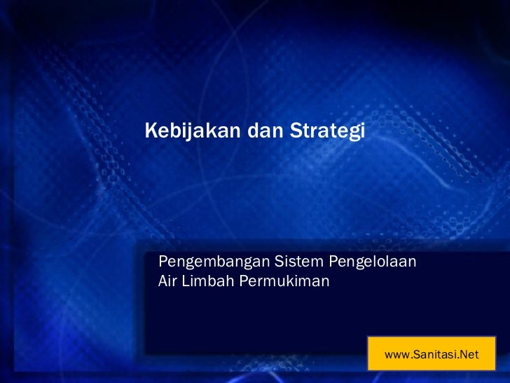 Kebijakan dan Strategi Pengembangan Sistem Pengelolaan Air Limbah Permukiman www.Sanitasi.Net