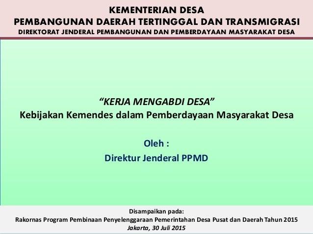 """""""KERJA MENGABDI DESA"""" Kebijakan Kemendes dalam Pemberdayaan Masyarakat Desa Oleh : Direktur Jenderal PPMD Disampaikan pada..."""