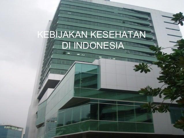 KEBIJAKAN KESEHATAN DI INDONESIA