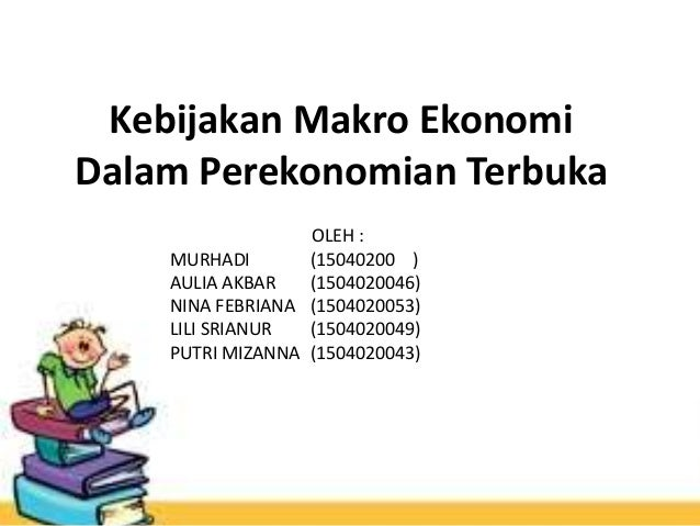 Kebijakan Makro Ekonomi Dalam Perekonomian Terbuka OLEH : MURHADI (15040200 ) AULIA AKBAR (1504020046) NINA FEBRIANA (1504...