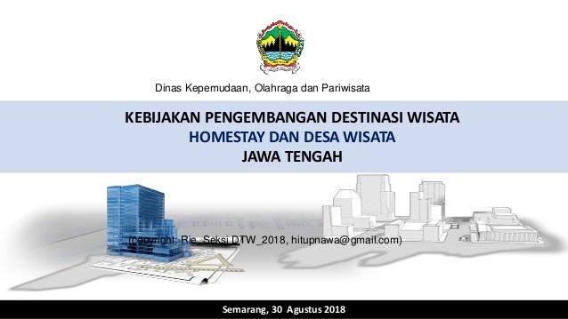 KEBIJAKAN PENGEMBANGAN DESTINASI WISATA HOMESTAY DAN DESA WISATA JAWA TENGAH Semarang, 30 Agustus 2018 Dinas Kepemudaan, O...