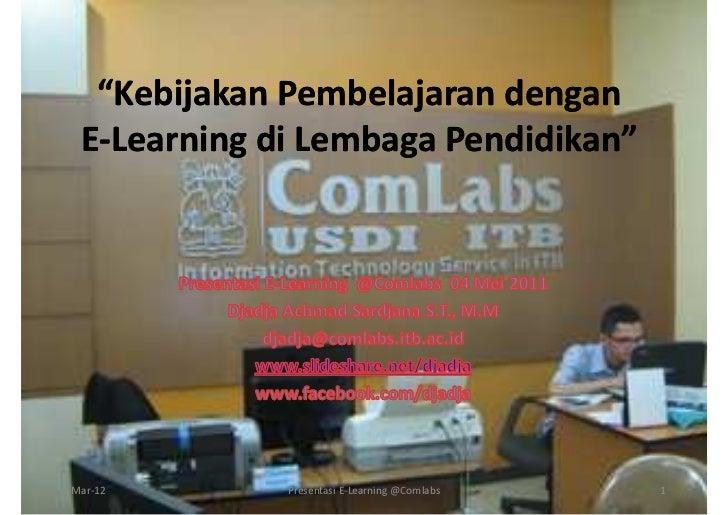 """Kebijakan Pembelajaran dengan   E-Learning di Lembaga Pendidikan""                         Pendidikan""1-Mar-12       Prese..."
