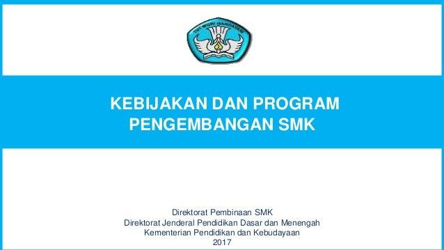 KEBIJAKAN DAN PROGRAM PENGEMBANGAN SMK Direktorat Pembinaan SMK Direktorat Jenderal Pendidikan Dasar dan Menengah Kementer...