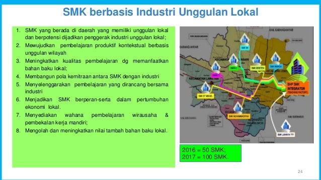 SMK berbasis Industri Unggulan Lokal 24 1. SMK yang berada di daerah yang memiliki unggulan lokal dan berpotensi dijadikan...