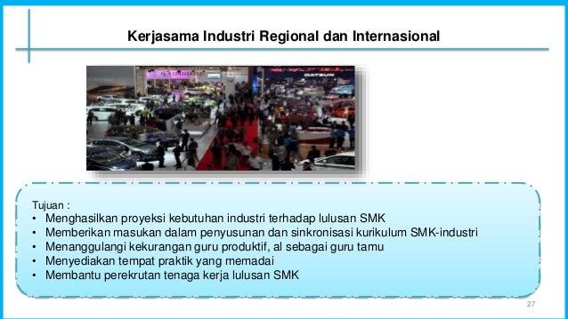 Tujuan : • Menghasilkan proyeksi kebutuhan industri terhadap lulusan SMK • Memberikan masukan dalam penyusunan dan sinkron...