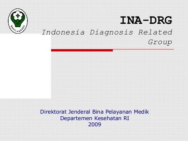INA-DRGIndonesia Diagnosis Related                      GroupDirektorat Jenderal Bina Pelayanan Medik       Departemen Kes...