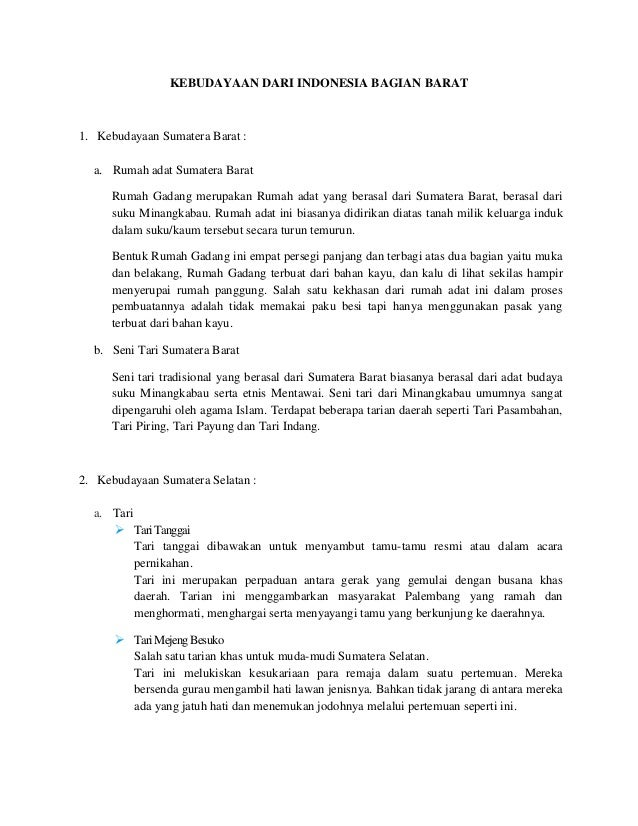 KEBUDAYAAN DARI INDONESIA BAGIAN BARAT1. Kebudayaan Sumatera Barat :a. Rumah adat Sumatera BaratRumah Gadang merupakan Rum...