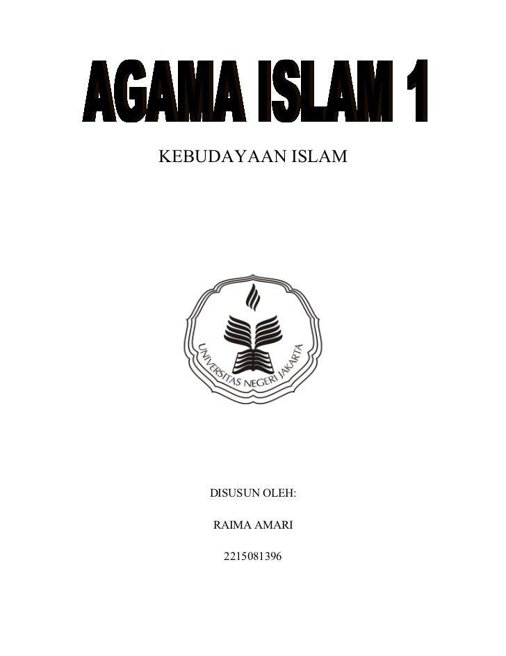 KEBUDAYAAN ISLAM    DISUSUN OLEH:    RAIMA AMARI      2215081396