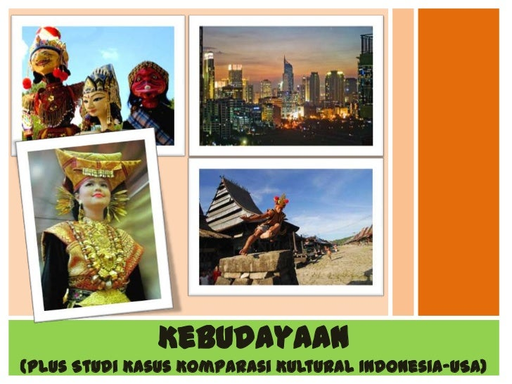 Kebudayaan(Plus Studi Kasus Komparasi Kultural Indonesia-USA)