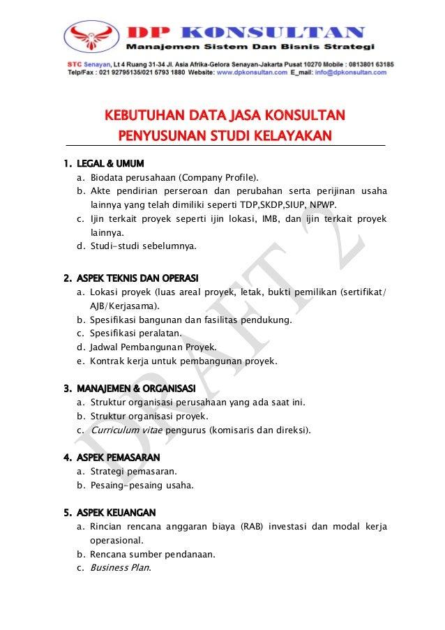 KEBUTUHAN DATA JASA KONSULTAN PENYUSUNAN STUDI KELAYAKAN 1. LEGAL & UMUM a. Biodata perusahaan (Company Profile). b. Akte ...