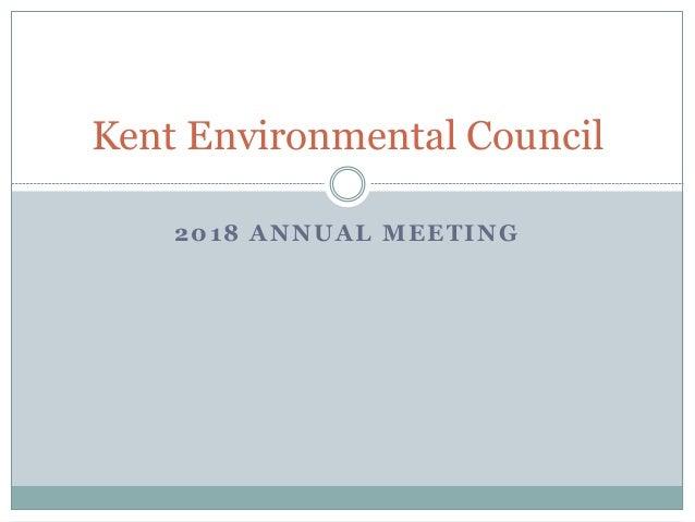 2018 ANNUAL MEETING Kent Environmental Council
