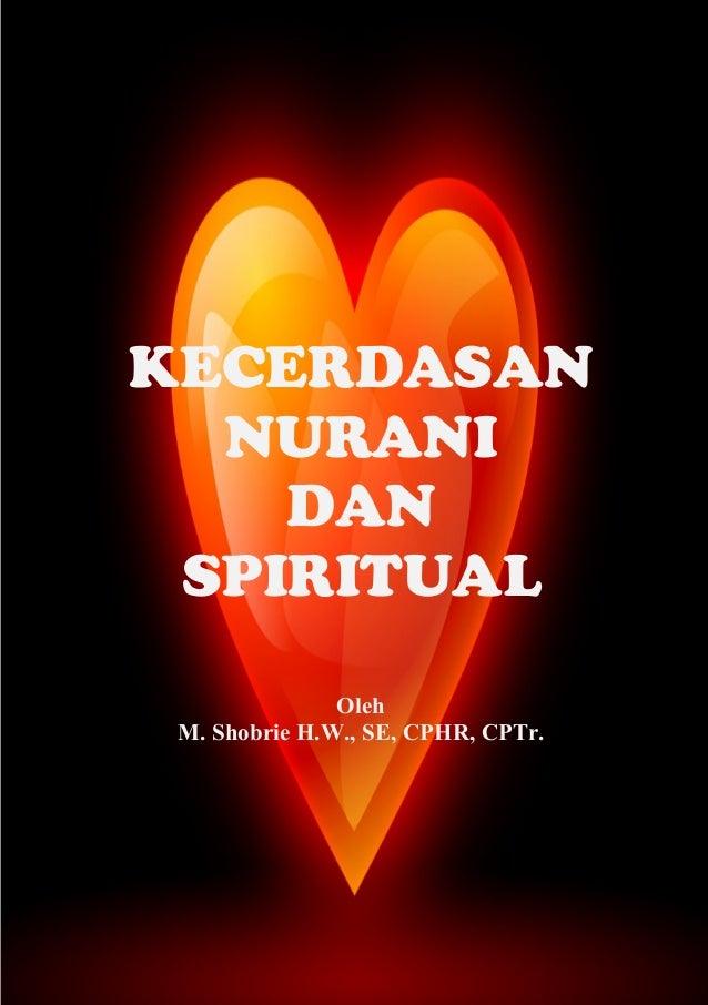 KECERDASAN NURANI DAN SPIRITUAL Oleh M. Shobrie H.W., SE, CPHR, CPTr.