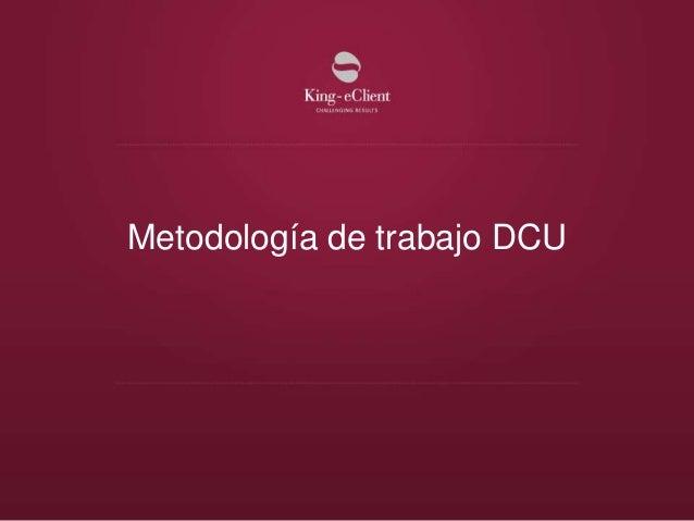 Metodología de trabajo DCU