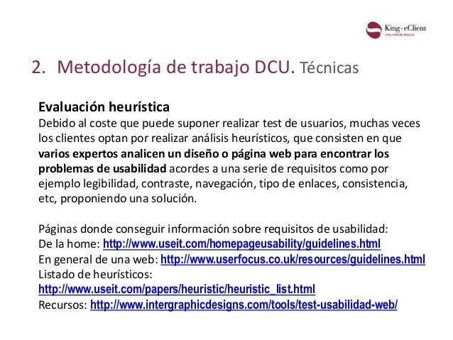 2. Metodología de trabajo DCU. Técnicas Evaluación heurística Debido al coste que puede suponer realizar test de usuarios,...